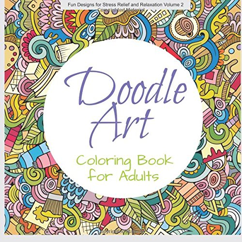 Amazon Doodle Art COLORING BOOK ADULT Fun Designs For Stress Relief And Relaxation Volume 2 9781515336129 FastForward Publishing Books