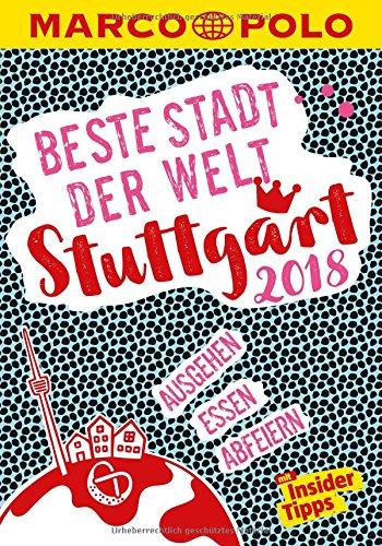 MARCO POLO Beste Stadt der Welt - Stuttgart 2018 (MARCO POLO Cityguides): Mit Insider-Tipps und Stadtviertelkarten