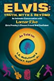 Elvis: Truth, Myth & Beyond: An Intimate Conversation With Lamar Fike, Elvis' Closest Friend & Confidant
