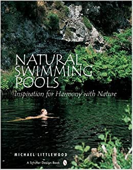 natural swimming pools inspiration for harmony with nature schiffer design books michael