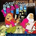 Lea trifft Leonardo da Vinci (Guitar-Leas Zeitreisen, Teil 7) Hörspiel von Step Laube Gesprochen von: Anna Laube, Wolfgang Bahro, Anna Dramski