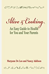 Alive and Cooking: An Easy Guide to Health for You and Your Parents Kindle Edition