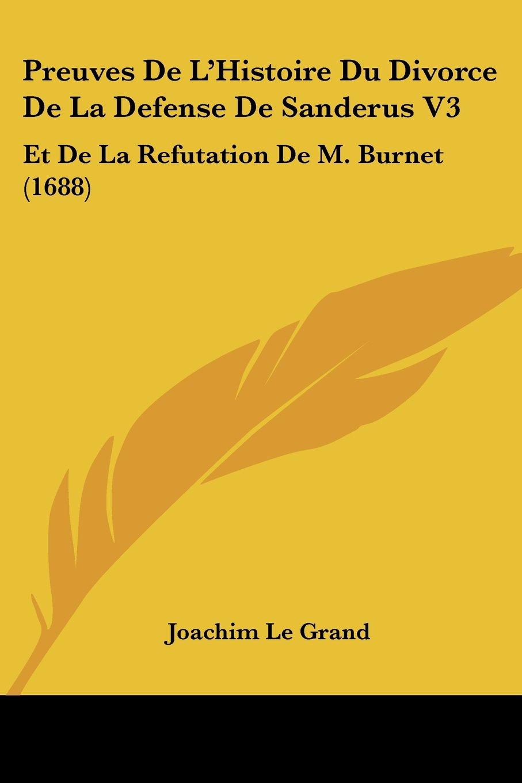 Download Preuves De L'Histoire Du Divorce De La Defense De Sanderus V3: Et De La Refutation De M. Burnet (1688) (French Edition) PDF
