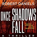 Once Shadows Fall: A Thriller Audiobook by Robert Daniels Narrated by Dina Pearlman