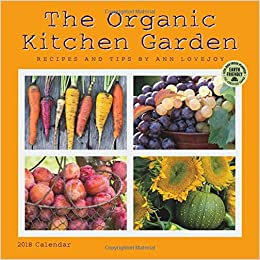 The organic kitchen garden 2018 wall calendar recipes and tips by the organic kitchen garden 2018 wall calendar recipes and tips by ann lovejoy ann lovejoy amber lotus publishing 0762109029275 amazon books forumfinder Image collections