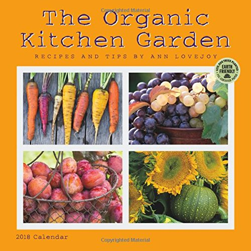 The Organic Kitchen Garden 2018 Wall Calendar: Recipes and Tips by Ann Lovejoy (Garden Calendar)