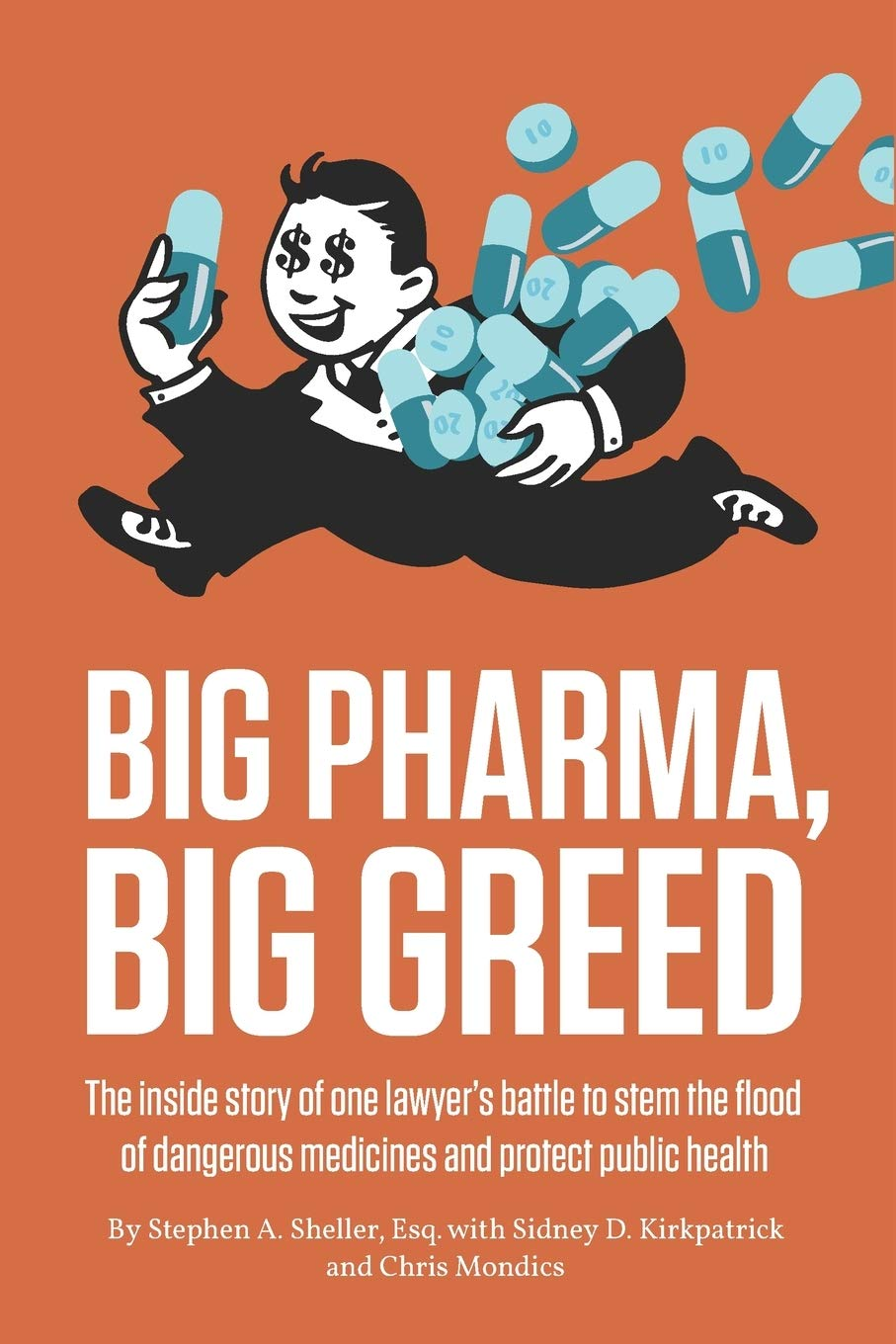 Amazon.com: Big Pharma, Big Greed: The inside story of one lawyer's battle  to stem the flood of dangerous medicines and protect public health  (9781947492257): Sheller, Stephen, Kirkpatrick, Sidney, Mondics,  Christopher: Books