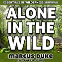 Alone in the Wild: The Essentials of Wilderness Survival Audiobook by Marcus Duke Narrated by Kevin Pierce