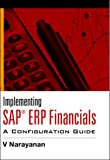 Implementing SAP® ERP Financials: A Configuration Guide (India Professional Computing Databases)
