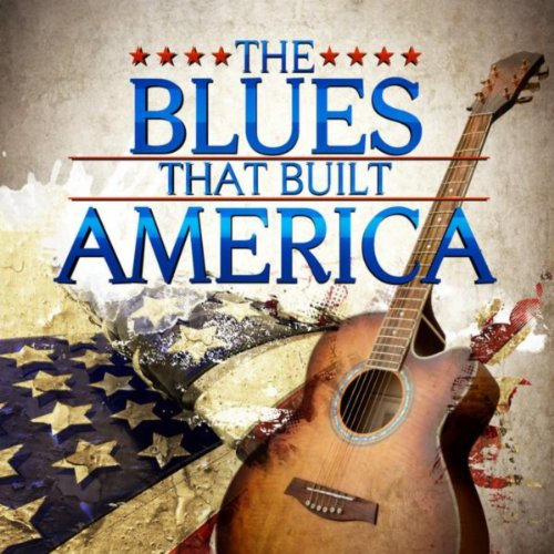 The Blues That Built America