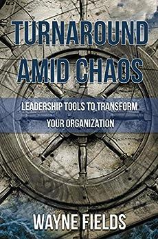 Turnaround amid Chaos: Leadership Tools to Transform Your Organization by [Fields, Wayne]
