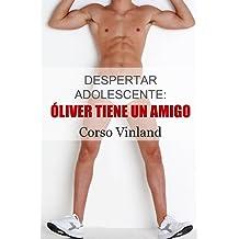 Despertar Adolescente (1): Óliver tiene un Amigo (Spanish Edition) Feb 22, 2017