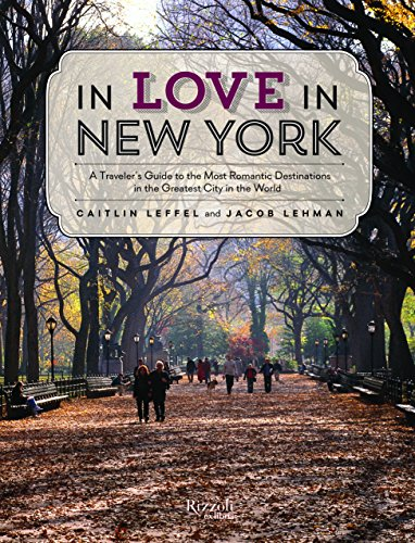 In Love in New York: A Guide to the Most Romantic Destinations in the Greatest City in the World