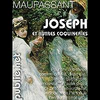 Joseph, et autres coquineries: contes coquins et grivois de Maupassant: hymne à l'écriture légère (Nos Classiques)