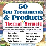 50 Spa Treatments and Products: A Soap & Spa Making Guide for Hobby or Business | Jennifer Tynan,Hannah Tynan