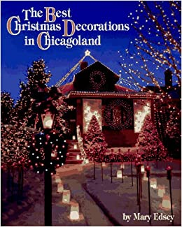 the best christmas decorations in chicagoland amazoncouk mary edsey 9780964279926 books - Best Christmas Decorations Uk