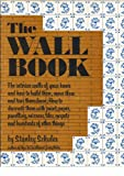 img - for The Wall Book: The Interior Walls of Your Home and How to Build Them, Move Them and Tear Them Down, How to Decorate Them With Paint, Paper, Panelling book / textbook / text book