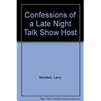 Confessions of a Late Night Talk Show Host: The Autobiography of Larry Sanders as told to Garry Shandling with David Rensin