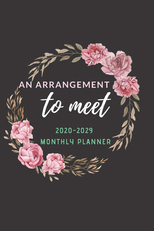 An Arrangement To Meet Monthly Planner 2020 -2029 Notebook ...