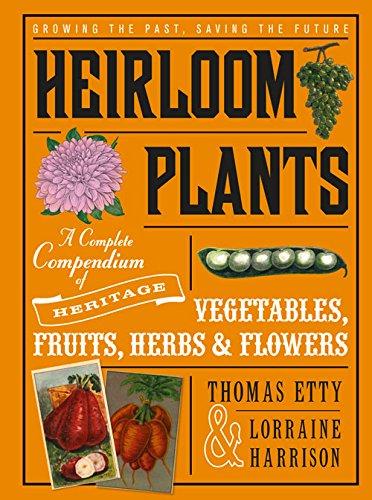 Heirloom Plant - Heirloom Plants: A Complete Compendium of Heritage Vegetables, Fruits, Herbs & Flowers