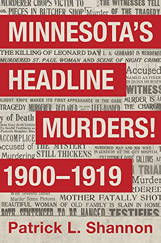Minnesota's Headline Murders! 1900 to 1919