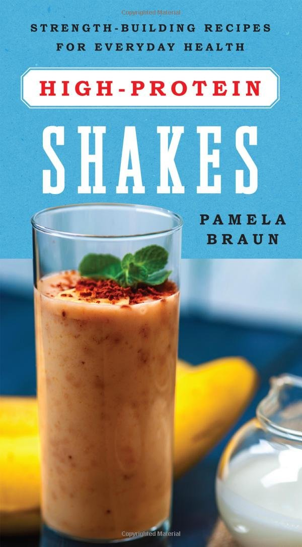 Amazon Com High Protein Shakes Strength Building Recipes For Everyday Health 9781682680254 Braun Pamela Books