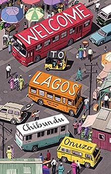 Welcome to Lagos: A Novel by [Onuzo, Chibundu]
