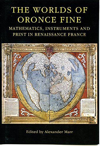 The Worlds of Oronce Fine: Mathematics, Instruments and Print in Renaissance France