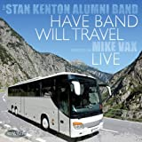 Have Band Will Travel by Stan Kenton Alumni Band (2010-03-09)