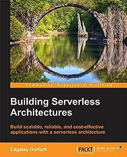 Building Serverless Architectures by [Gurturk,  Cagatay]