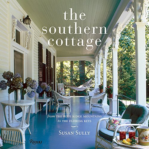 The Southern Cottage: From the Blue Ridge Mountains to the Florida Keys