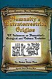 Humanity's Extraterrestrial Origins: ET Influences on Human Kinds Biological and Cultural Evolution