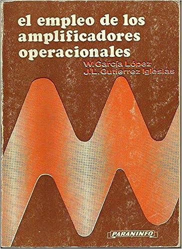 EL EMPLEO DE LOS AMPLIFICADORES OPERACIONALES: Amazon.es: W. GARCIA LOPEZ, J. L. GUTIERREZ IGLESIAS, Paraninfo: Libros