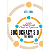 Sociocracy 3.0: The Novel: Unleash the Full Potential of People and Organizations