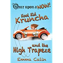 Kool Kid Kruncha and The High Trapeze: An illustrated, interactive, magical bedtime story chapter book adventure for kids (Once upon a NOW 3)