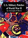 U.S. Military Patches of WWII, Christopher P. Brown, 1563118300