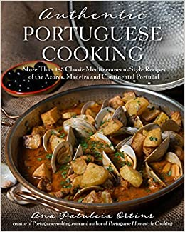 Authentic portuguese cooking more than 185 classic mediterranean authentic portuguese cooking more than 185 classic mediterranean style recipes of the azores madeira and continental portugal ana patuleia ortins forumfinder Images