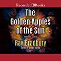 The Golden Apples of the Sun: And Other Stories Audiobook by Ray Bradbury Narrated by MacLeod Andrews