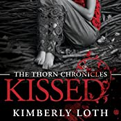 Kissed : The Thorn Chronicles, Book 1 | Kimberly Loth