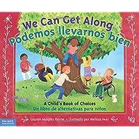 We Can Get Along / Podemos iilvarnos bien: A Child's Book of Choices / Un libro de alternativas para ninos