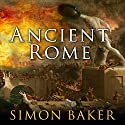 Ancient Rome: The Rise and Fall of An Empire Audiobook by Simon Baker Narrated by Chris MacDonnell