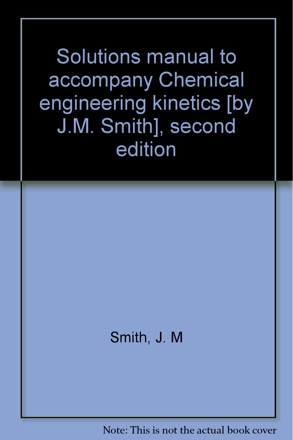 solutions manual to accompany chemical engineering kinetics by j m rh amazon com
