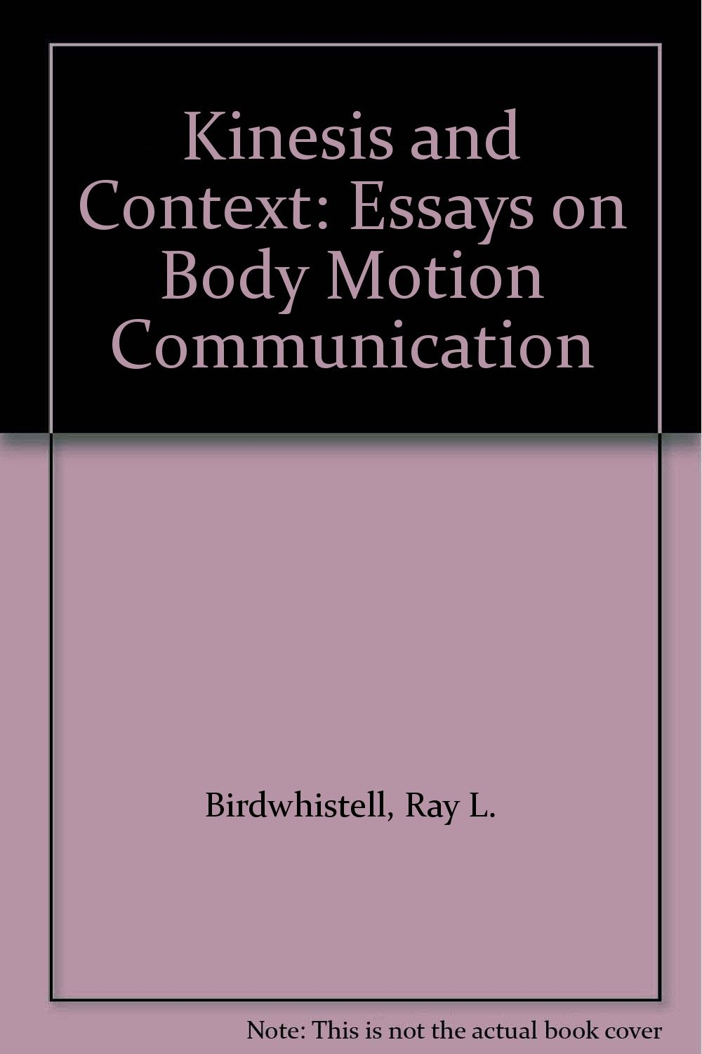 Essay On Business Ethics Kinesis And Context Essays On Body Motion Communication Ray L Ray L  Birdwhistell Birdwhistell Hal Siegel Cover Design   Amazoncom  English Essays Book also Research Proposal Essay Topics Kinesis And Context Essays On Body Motion Communication Ray L  Essays On Science And Technology