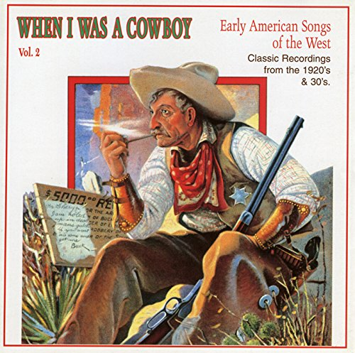 When I Was a Cowboy Vol. 2: Early American Songs of the West (Classic Recordings from the 1920's & 30's) ()