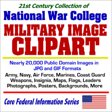 Read Online 21st Century Collection of National War College Military Image Clipart with nearly 20,000 Public Domain Images in JPG and GIF Formats: Army, Navy, Air ... More (Core Federal Information Series) PDF