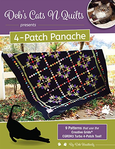 Deb's Cats N Quilts Presents 4-Patch Panache: 9 Patterns that Use the Creative Grids CGRDH3 Turbo 4-Patch - Patch 4 Quilt
