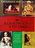Front cover for the book Reigning Cats and Dogs: A History of Pets at Court Since the Renaissance by Katharine MacDonogh