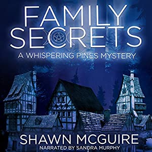Family Secrets: A Whispering Pines Mystery Audiobook by Shawn McGuire Narrated by Sandra Murphy