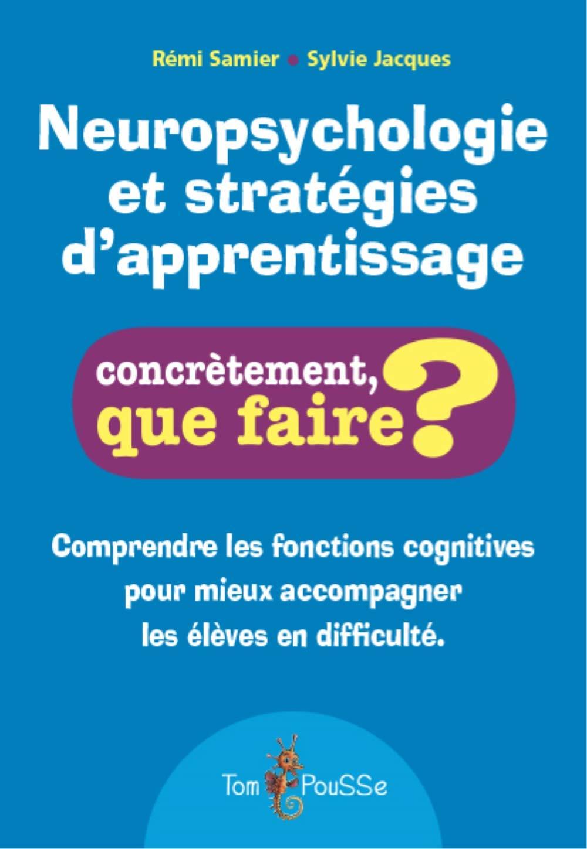 Comprendre les grands principes de la neuropsychologie pour développer des stratégies pédagogiques efficaes (dys, difficultés d'apprentissage)
