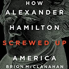 How Alexander Hamilton Screwed Up America Audiobook by Brion McClanahan Narrated by Thomas Rosenfeld